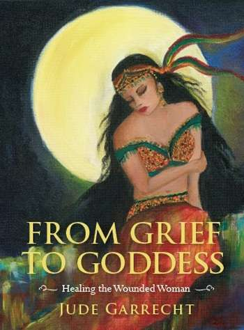 From Grief to Goddess by Jude Garrecht (Downes)